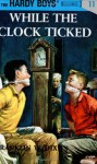 While the Clock Ticked - Franklin W. Dixon