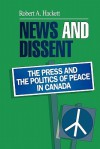 News and Dissent: The Press and the Politics of Peace in Canada - Robert A. Hackett, Brenda Dervin