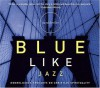 Blue Like Jazz: Nonreligious Thoughts on Christian Spirituality - Scott Brick, Donald Miller