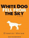 White Dog Fell from the Sky - Eleanor Morse, Cassandra Campbell
