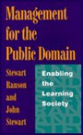 Management for the Public Domain: Enabling the Learning Society - Stewart Ranson, John Stewart