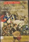 We Were There When Washington Won At Yorktown - Earl Schenck Miers