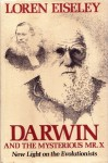 Darwin and the Mysterious Mr. X: New Light on the Evolutionists - Loren Eiseley