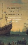 In dienst van de Compagnie. Leven bij de VOC in honderd getuigenissen (1602-1799) - Vibeke D. Roeper, R. van Gelder