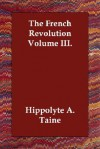 The French Revolution Volume III - Hippolyte Taine