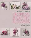 Alan Dunn's Tropical and Exotic Flowers (PB) - Alan Dunn