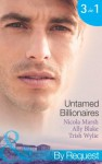 Untamed Billionaires (Mills & Boon By Request): Marriage: For Business or Pleasure? / Getting Red-Hot with the Rogue / One Night with the Rebel Billionaire - Nicola Marsh, Ally Blake, Trish Wylie