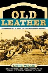 Old Leather: An Oral History of Early Pro Football in Ohio, 1920-1935 - Chris Willis, Head Of Willis
