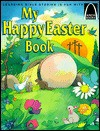 My Happy Easter Book: Matthew 27:57-28:10 for Children - Arch Books, Gloria A. Truitt