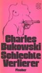 Schlechte Verlierer - Charles Bukowski, Carl Weissner