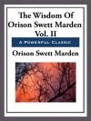 The Wisdom of Orison Swett Marden - Orison Swett Marden