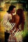 Say Yes - Dahlia Rose