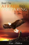 Don't Be Afraid: He's Preparing You! - Toni Hatton