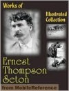 Works of Ernest Thompson Seton. ILLUSTRATED. - Ernest Thompson Seton