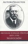 Autores Selectos: Arthur Conan Doyle (1859-1930) - Arthur Conan Doyle