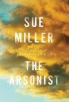 The Arsonist: A novel - Sue Miller