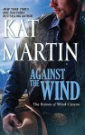 Against the Wind (The Raines of Wind Cayon #1) - Kat Martin