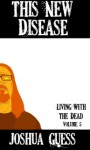 Living With the Dead: This New Disease (Book 5) - Joshua Guess