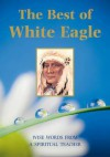 Best of White Eagle: Wise Words from a Spiritual Teacher - White Eagle