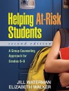 Helping At-Risk Students, Second Edition: A Group Counseling Approach for Grades 6-9 - Jill Waterman, Elizabeth Walker