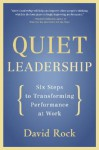 Quiet Leadership: Six Steps to Transforming Performance at Work - David Rock
