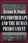 Psychotherapy and the Human Predicament: A Psychosocial Approach - Jerome D. Frank, Park E. Dietz
