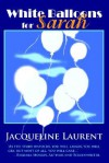 White Balloons for Sarah - Jacqueline Laurent
