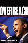 Overreach: Leadership in the Obama Presidency - George C. Edwards III, Helen Edwards