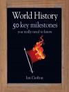 World History: 50 Key Milestones You Really Need to Know - Ian Crofton