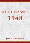 Rapid Transit: 1948, An Unsentimental Education - Jascha Kessler