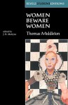 Women Beware Women: By Thomas Middleton - Thomas Middleton, J.R. Mulryne, Ronnie Mulryne