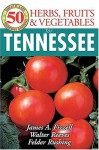50 Great Herbs, Fruits, and Vegetables for Tennessee (50 Great Plants for Tennessee Gardens) - James Fizzell, Walter Reeves, Felder Rushing