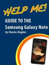 Help Me! Guide to the Samsung Galaxy Note: Step-by-Step User Guide for Samsung's First Stylus-Controlled Smartphone with TouchWiz - Charles Hughes