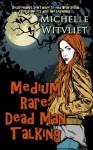 Medium Rare: Dead Man Talking (Medium Rare Series) - Michelle Witvliet