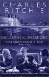 Diplomatic Passport: More Undiplomatic Diaries, 1946-1962 - Charles Ritchie