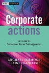 Corporate Actions: A Guide to Securities Event Management - Michael Simmons