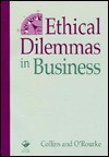 Ethical Dilemmas in Business - Denis Collins, Thomas O'Rourke