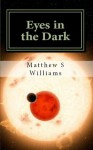 Eyes in the Dark - Matthew S. Williams