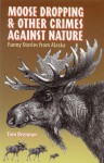 Moose Dropping and Other Crimes Against Nature: Funny Stories from Alaska - Tom Brennan, Bob Parsons, Robert Parsons