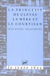 La Princesse De Clèves: La Mère Et Le Courtisan (Le Texte Rêve) - Jean-Michel Delacomptée