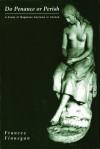 Do Penance or Perish: A Study of Magdalen Asylums in Ireland - Frances Finnegan