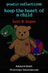 Poetic Reflections: Keep The Heart Of A Child - Lori R. Lopez