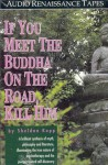 If You Meet the Buddha on the Road, Kill Him!: The Pilgrimage of Psychotherapy Patients - Sheldon B. Kopp