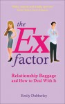 The Ex Factor: Relationship Baggage and How to Deal With It - Emily Dubberley