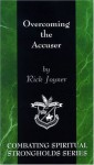 Overcoming the Accuser (Combating Spiritual Strongholds Series) - Rick Joyner