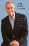 What Really Matters: Service, Leadership, People, and Values - John Pepper