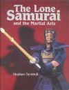 The Lone Samurai and the Martial Arts - Stephen Turnbull