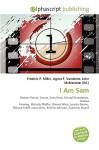 I Am Sam - Frederic P. Miller, Agnes F. Vandome, John McBrewster