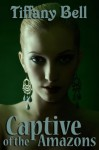 Captive of the Amazons (Futa Erotica) (Enslaved by Amazons) - Tiffany Bell