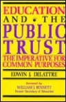 Education and the Public Trust: The Imperative for Common Purpose - Edwin J. Delattre, William J. Bennett